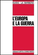 L'EUROPA E LA GUERRA Europeismo imperialista La Barbera 1°ediz. LOTTA COMUNISTA