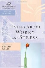 Living Above Worry and Stress (Women of Faith Study Guide) by Thomas Nelson