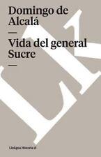 Vida Del General Sucre by Domingo de Alcalá (2014, Paperback)