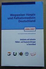 Wegweiser Hospiz Palliativmedizin Ambulante stationäre Einrichtungen 2006/ 2007