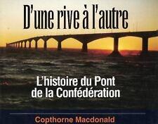 D'une Rive A L'autre: L'histoire Du Pont De La Confederation