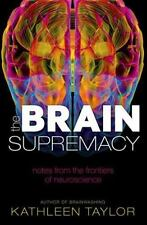 The Brain Supremacy: Notes from the frontiers of neuroscience by Taylor, Kathle