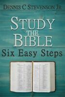 Study the Bible - Six Easy Steps: The How-To Bible Study Guide for Everyday C...