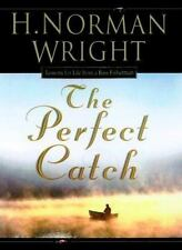 The Perfect Catch: Lessons for Life from a Bass Fisherman by Wright, H. Norman,