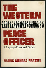 THE WESTERN PEACE OFFICER A LEGACY OF LAW AND ORDER BY FRANK PRASSEL PB COND: VG
