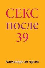 Sex after 39 (Russian Edition) by Alejandro de Artep (2015, Paperback)