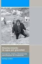Abastecimiento de Agua por Gravedad: Concepción, diseño y dimensionado para proc