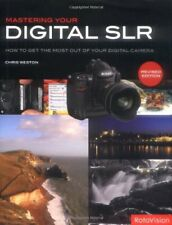 Mastering Your Digital SLR (revised edition): How to Get the Most Out of Your ,