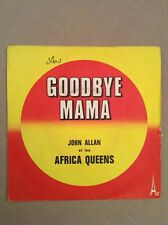 JOHN ALLAN ET LES AFRICA QUEENS - Goodbye Mama / Low lay low - 45 t