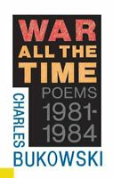 War All the Time : Poems, 1981-1984, Paperback by Bukowski, Charles, Like New...