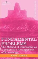 Fundamental Problems : The Method of Philosophy as a Systematic Arrangement...