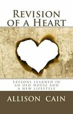 Revision of a Heart : Lessons learned in an old house and a new Lifestyle by...
