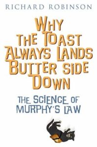 Why the Toast Always Lands Butter Side Down etc: The Science of Murphy's Law,Ri