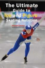 THE ULTIMATE GUIDE TO ICE AND FIGURE SKATING NUTRITION - CORREA, JOSEPH - NEW PA