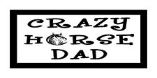 Crazy Horse Dad..Unique Horse Lover Magnet for Fridge or Car..Great Fathers Gift