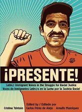 !Presente!: Latin@ Immigrant Voices in the Struggle for Racial Justice/Voces de
