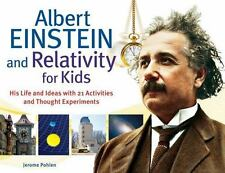 Albert Einstein And Relativity For Kids: His Life And Ideas With 21 Activitie...