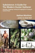 Subsistence: A Guide For The Modern Hunter Gatherer: Hunting, Trapping, Fishi...