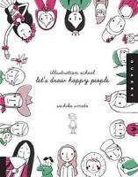 Illustration School: Let's Draw Happy People by Sachiko Umoto (Paperback, 2010)