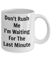 Funny Coffee Mug gift for her him custom sarcastic cup friend Don't Rush Me