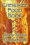 Cherokee Food Book by Jinny Snow (Snowbird) (2009, Paperback)