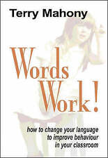 Words Work!: How to Change Your Language to Improve Behaviour in Your...