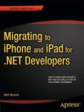 Migrating to iPhone and iPad for .NET Developers : How to Quickly and Efficie...
