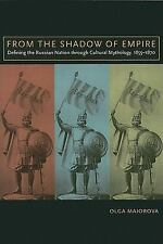 From the Shadow of Empire: Defining the Russian Nation through Cultural Mytholog