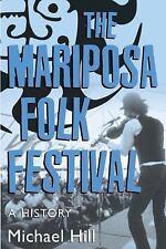 Mariposa Folk Festival : A History by Michael Hill (2017, Paperback)