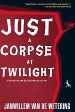 Just a Corpse at Twilight: A Grijpstra and De Gier Mystery ( Janwillem van de We