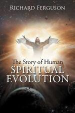The Story of Human Spiritual Evolution by Richard Ferguson (2012, Paperback)