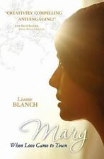 Mary : When Love Came to Town by Lianne Blanch (2011, Paperback)