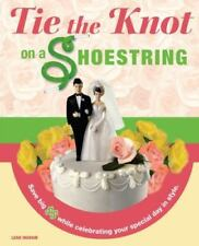 Tie the Knot on a Shoestring by Leah Ingram (2007, Paperback)