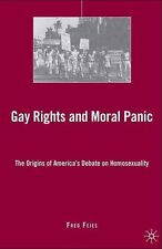 Gay Rights and Moral Panic: The Origins of America's Debate on Homosexuality, Ne