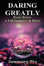Summary - Daring Greatly: By Brene Brown --- A Full Summary & More! -- How the Courage to Be Vulnerable Transforms the Way We Live, Love, Parent, and Lead by Summary- Pro (Paperback / softback, 2016)