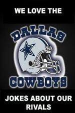 We Love the Dallas Cowboys - Jokes about Our Rivals by Peter Ringo (2013,...