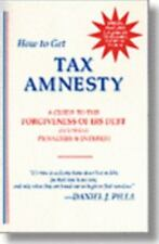 How to Get Tax Amnesty: A Guide to the Forgiveness of IRS Debt Including Penalti