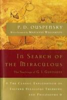 In Search of the Miraculous : Fragments of an Unknown Teaching, Paperback by ...