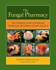 The Fungal Pharmacy: The Complete Guide to Medicinal Mushrooms and Lichens of No