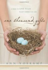 One Thousand Gifts: A Dare to Live Fully Right Whe