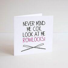 Funny Greetings Card / Cheeky / Banter / ROWER / ROWING / COXWAIN / ROWLOCK OAR