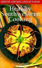 Healthy Southwestern Cooking (Cookbooks and Restaurant Guides), Wiseman, Bob, Go