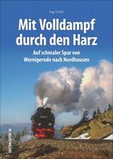 Mit Volldampf durch den Harz auf schmaler Spur Wernigerode nach Nordhausen Buch