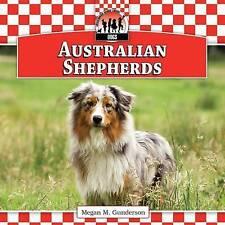 New Australian Shepherds (Dogs) by Megan M. Gunderson