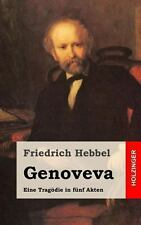 Genoveva : Eine Trag�die in F�nf Akten by Friedrich Hebbel (2013, Paperback)