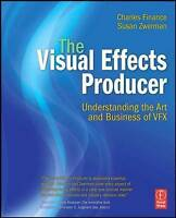 The Visual Effects Producer. Understanding the Art and Business of VFX by Financ