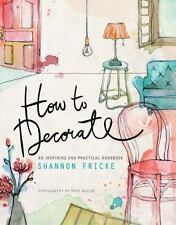 How to Decorate: An Inspiring and Practical Handbook - LikeNew - Fricke, Shannon