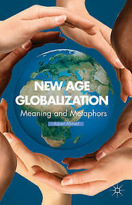 New Age Globalization: Meaning and Metaphors, New, Ahmad, Aqueil Book