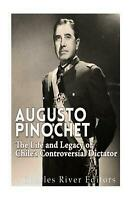 Augusto Pinochet: The Life and Legacy of Chile's Controversial Dictator by Charl