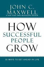 How Successful People Grow : 15 Ways to Get Ahead in Life by John C. Maxwell (2…